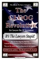 "The Gloog Revolution - ""It's the Lawyers Stupid!"" ebook by F. William Houraney"