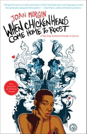 When Chickenheads Come Home to Roost - A Hip-Hop Feminist Breaks It Down ebook by Joan Morgan