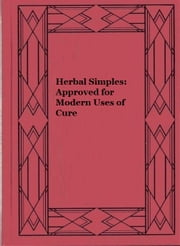 Herbal Simples: Approved for Modern Uses of Cure ebook by W. T. Fernie