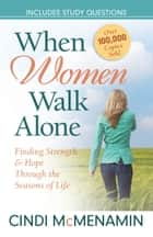 When Women Walk Alone - Finding Strength and Hope Through the Seasons of Life ebook by Cindi McMenamin