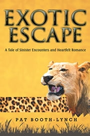 Exotic Escape - A Tale of Sinister Encounters and Heartfelt Romance ebook by Pat Booth-Lynch