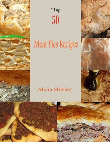 Top 50 Meat Pies Recipes ebook by Alicia Shirley