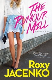 The Rumour Mill - A Jazzy Lou novel ebook by Roxy Jacenko