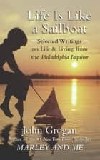 Life is Like a Sailboat ebook by John Grogan