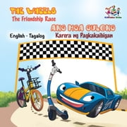 The Wheels Ang Mga Gulong The Friendship Race Karera ng Pagkakaibigad (Filipino Kids book Bilingual) - English Tagalog Bilingual Collection ebook by S.A. Publishing