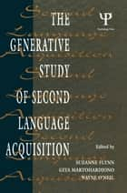 The Generative Study of Second Language Acquisition ebook by Suzanne Flynn,Gita Martohardjono,Wayne O'Neil