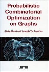 Probabilistic Combinatorial Optimization on Graphs ebook by Vangelis Th. Paschos,Cécile Murat