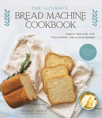 The Ultimate Bread Machine Cookbook: Family Recipes for Foolproof, Delicious Bakes photo