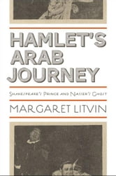Hamlet's Arab Journey - Shakespeare's Prince and Nasser's Ghost ebook by Margaret Litvin