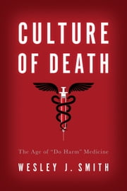 Culture of Death - The Age of Do Harm Medicine ebook by Wesley  J. Smith