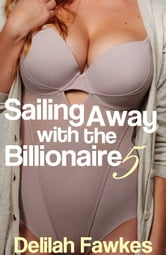 Sailing Away with the Billionaire, Part 5 ebook by Delilah Fawkes