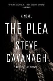 The Plea - A Novel ebook by Steve Cavanagh