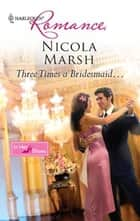 Three Times A Bridesmaid... ebook by Nicola Marsh