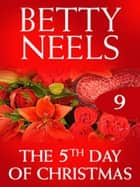 The Fifth Day of Christmas (Mills & Boon M&B) (Betty Neels Collection, Book 9) ebook by Betty Neels