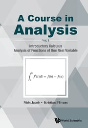 A Course in Analysis - Volume I: Introductory Calculus, Analysis of Functions of One Real Variable ebook by Niels Jacob,Kristian P Evans