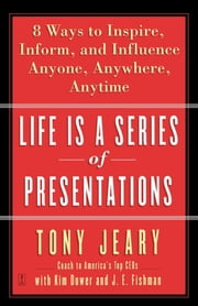 Life Is a Series of Presentations - 8 Ways to Punch Up Your People Skills at Work, at Home, Anytime, Anywhere ebook by Tony Jeary,Kim Dower,J.E. Fishman