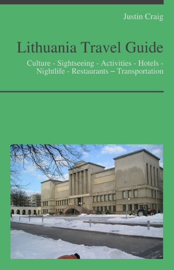 Lithuania Travel Guide: Culture - Sightseeing - Activities - Hotels - Nightlife - Restaurants – Transportation ebook by Justin Craig
