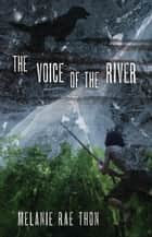 The Voice of the River - A Novel ebook by Melanie Rae Thon