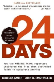 24 Days - How Two Wall Street Journal Reporters Uncovered the Lies that Destroyed Faith in Corporate America ebook by Rebecca Smith,John R. Emshwiller