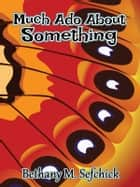 Much Ado About Something ebook by Bethany Sefchick