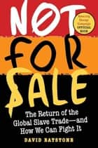Not for Sale - The Return of the Global Slave Trade--and How We Can Fight It ebook by David Batstone