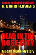 Dead in the Rose City (A Dean Drake Mystery) eBook by R. Barri Flowers