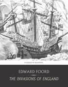 The Invasions of England ebook by Edward Foord