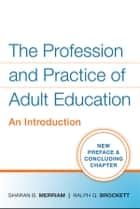The Profession and Practice of Adult Education - An Introduction ebook by Sharan B. Merriam, Ralph G. Brockett