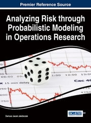 Analyzing Risk through Probabilistic Modeling in Operations Research ebook by Dariusz Jacek Jakóbczak
