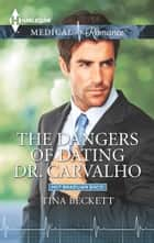 The Dangers of Dating Dr. Carvalho ebook by Tina Beckett