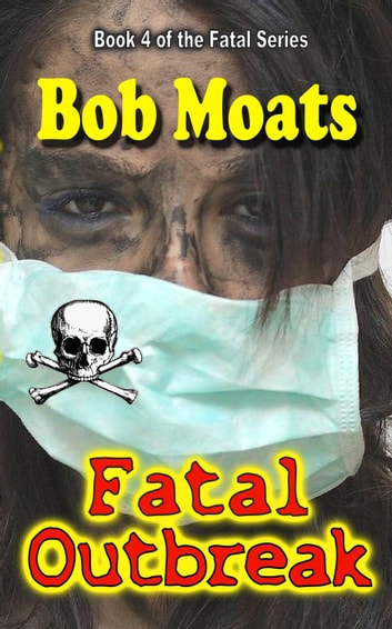 Fatal Outbreak - The Fatal Series, #4 ebook by Bob Moats