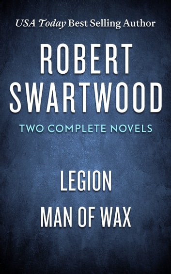 Robert Swartwood: Two Complete Novels (Legion & Man of Wax) ebook by Robert Swartwood