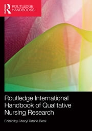Routledge International Handbook of Qualitative Nursing Research ebook by Cheryl Tatano Beck