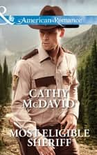 Most Eligible Sheriff (Mills & Boon American Romance) (Sweetheart, Nevada, Book 3) ebook by Cathy McDavid