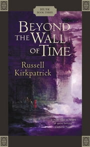 Beyond the Wall of Time ebook by Kirkpatrick Russell
