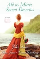 Até os Mares Serem Desertos ebook by Connie Brockway; Julia Quinn; Eloisa James