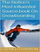 The Nation's Most Influential Source Book On Snowboarding ebook by Carmelo Barron