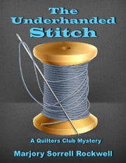 The Underhanded Stitch - (A Quilters Club Mystery No. 1) ebook by Marjory Sorrell Rockwell