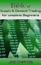 Bible of Supply & Demand Trading for complete Beginners ebook by Joe Chavos