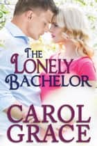 The Lonely Bachelor ebook by Carol Culver