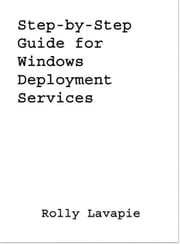 Step-by-Step Guide for Windows Deployment Services ebook by Rolly Lavapie
