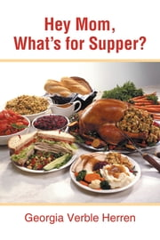 Hey Mom, What's for Supper? ebook by Georgia Verble Herren
