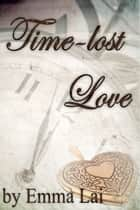 Time-lost Love ebook by Emma Lai