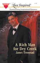 A Rich Man for Dry Creek ebook by Janet Tronstad