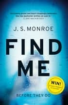 Find Me - A gripping thriller with a twist you won't see coming ebook by J.S. Monroe