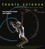 Tennis Science - How Player and Racquet Work Together ebook by Bruce Elliott,Machar Reid,Miguel Crespo