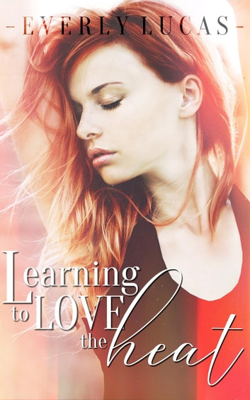 Learning to Love the Heat ebook by Everly Lucas