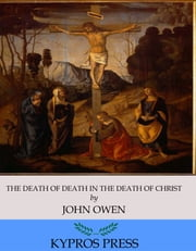 The Death of Death in the Death of Christ ebook by John Owen