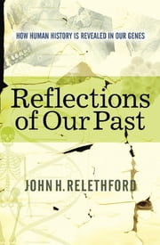 Reflections Of Our Past - How Human History Is Revealed In Our Genes ebook by John H Relethford