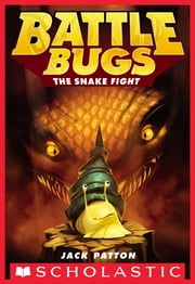 The Snake Fight (Battle Bugs #8) ebook by Jack Patton